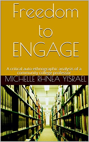 Book Cover Freedom to ENGAGE: A critical auto-ethnographic analysis of a community college professor by Michelle Rhnea Yisrael