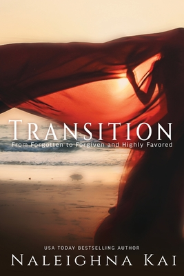 Click for more detail about Transitions: From Forgotten to Forgiven and Highly Favored by Naleighna Kai