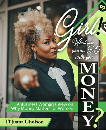 Click for more detail about Girl! WHAT you gonna DO with your MONEY? by TiJuana A. Gholson