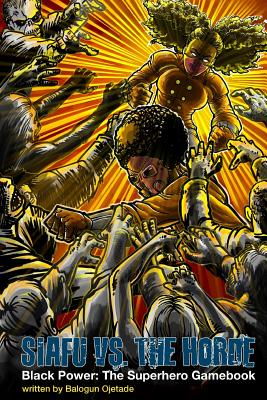 Click for more detail about Siafu vs. The Horde (Black Power: The Superhero Gamebook, Volume 2) by Balogun Ojetade