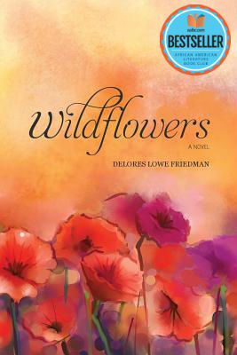 Click for more detail about Wildflowers: A Novel by Delores Lowe Friedman