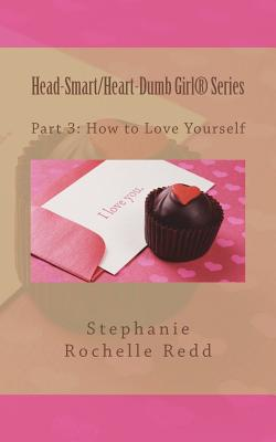 Click for more detail about Head-Smart/Heart-Dumb Girl Series: Part 3: How to Love Yourself by Stephanie Rochelle Redd