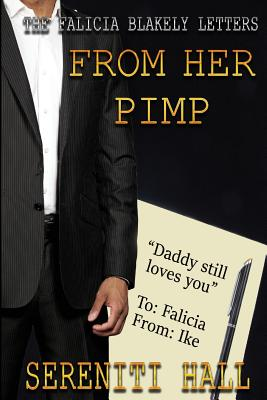 Click for more detail about The Falicia Blakely letters from her Pimp by Sereniti Hall