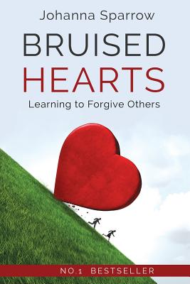Click for more detail about Bruised Hearts, Revised: Learning to Forgive Others by Johanna Sparrow