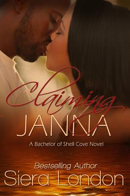 Click for more detail about Claiming Janna: A Bachelor of Shell Cove Novel by Siera London