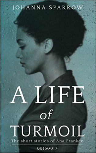 Click for a larger image of A Life of Turmoil: The Short Stories of Ana Franken, 08150017