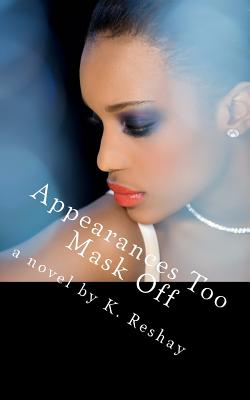 Book Cover Appearances Too Mask Off by K. Reshay