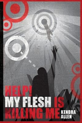 Click for more detail about Help! My Flesh Is Killing Me by Kendra Allen