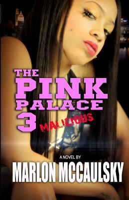 Click for more detail about The Pink Palace 3: Malicious by Marlon McCaulsky