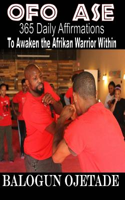 Click for more detail about Ofo Ase: 365 Daily Affirmations to Awaken the Afrikan Warrior Within by Balogun Ojetade
