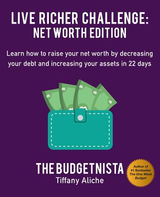 Book Cover Live Richer Challenge: Net Worth Edition: Learn How to Raise Your Net Worth by Decreasing Your Debt and Increasing Your Assets in 22 Days by Tiffany Aliche