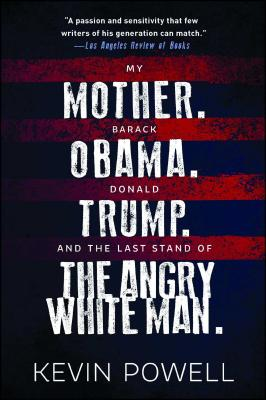 Click for more detail about My Mother. Barack Obama. Donald Trump. And the Last Stand of the Angry White Man.: An Autobiography of America by Kevin Powell