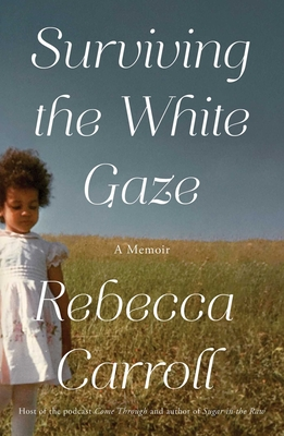 Click for more detail about Surviving the White Gaze: A Memoir by Rebecca Carroll