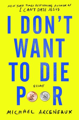 Click for more detail about I Don't Want to Die Poor by Michael Arceneaux