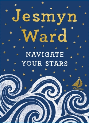 Click for more detail about Navigate Your Stars by Jesmyn Ward