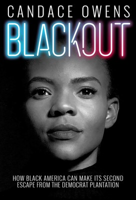 Click for more detail about Blackout: How Black America Can Make Its Second Escape from the Democrat Plantation by Candace Owens