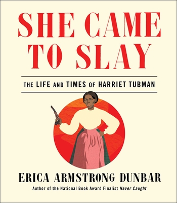Book Cover She Came to Slay: The Life and Times of Harriet Tubman by Erica Armstrong Dunbar