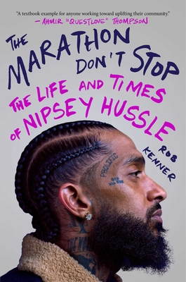 Click for more detail about The Marathon Don't Stop: The Life and Times of Nipsey Hussle by Rob Kenner