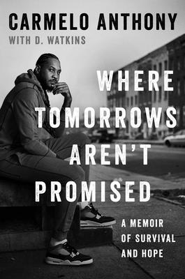 Book Cover Where Tomorrows Aren't Promised: A Memoir of Survival and Hope by Carmelo Anthony