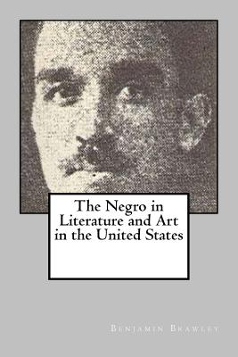 Click for more detail about The Negro in Literature and Art in the United States by Benjamin Brawley