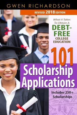 Click for more detail about 101 Scholarship Applications - 2018  What It Takes to Obtain a Debt-Free College Education by Gwen Richardson