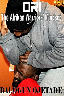 Click for more detail about Ori: The Afrikan Warriors' Mindset by Balogun Ojetade