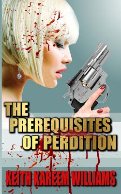 Click for more detail about The Prerequisites of Perdition by Keith Kareem Williams