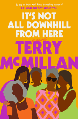 Click for more detail about It's Not All Downhill from Here by Terry McMillan