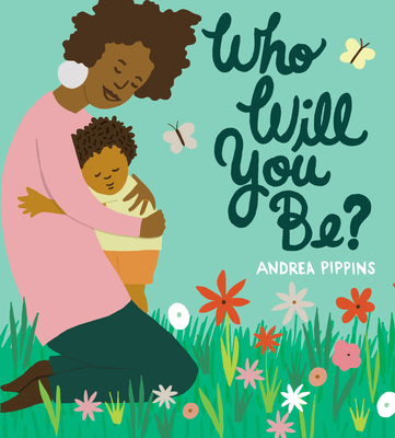 Click for more detail about Who Will You Be? by Andrea Pippins