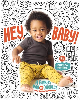 Click for more detail about Hey, Baby!: A Baby's Day in Doodles by Andrea Pippins
