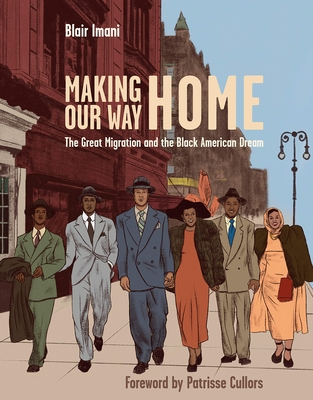 Click for more detail about Making Our Way Home: The Great Migration and the Black American Dream by Blair Imani