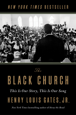 Click for more detail about The Black Church: This Is Our Story, This Is Our Song by Henry Louis Gates, Jr.