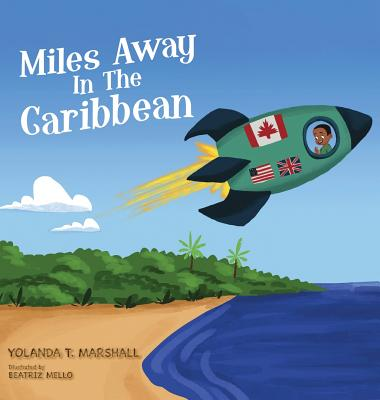 Click for more detail about Miles Away In The Caribbean by Yolanda T. Marshall