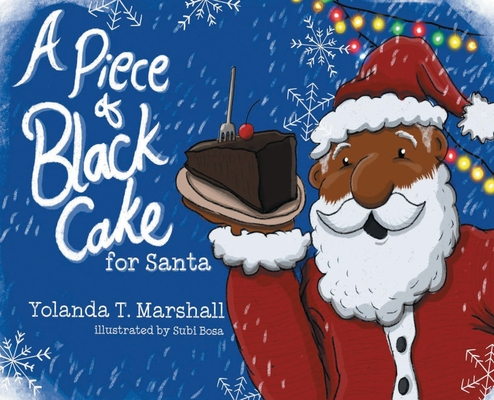Click for more detail about A Piece of Black Cake for Santa by Yolanda T. Marshall