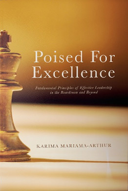 Click for more detail about Poised for Excellence: Fundamental Principles of Effective Leadership in the Boardroom and Beyond by Karima Mariama-Arthur