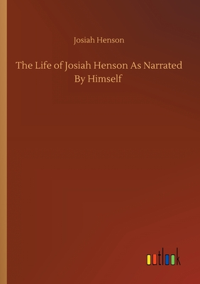 Click for more detail about The Life of Josiah Henson As Narrated By Himself by Josiah Henson