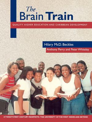 Click for more detail about The Brain Train: Quality Higher Education and Caribbean Development by Hilary Beckles, Anthony Perry, and Peter Whiteley