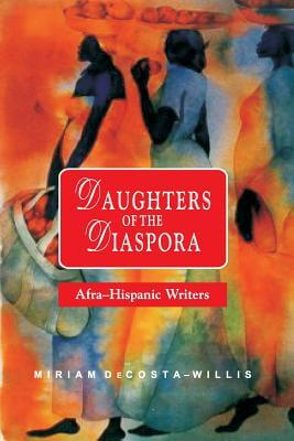 Click for more detail about Daughters of the Diaspora: Afra-Hispanic Writers by Miriam Decosta-Willis