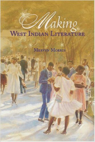 Click for more detail about Making West Indian Literature by Mervyn Morris