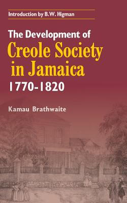 Click for more detail about The Development of Creole Society, 1770-1820 by Kamau Brathwaite