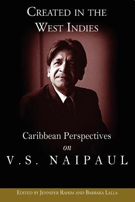 Click for more detail about Created in the West Indies: Caribbean Perspectives on V.S. Naipaul by Jennifer Rahim