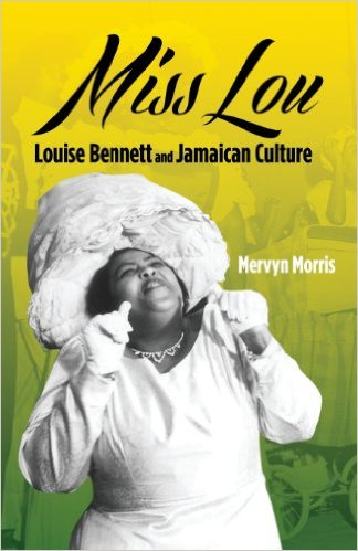 Click for more detail about Miss Lou: Louise Bennett and Jamaican Culture by Mervyn Morris
