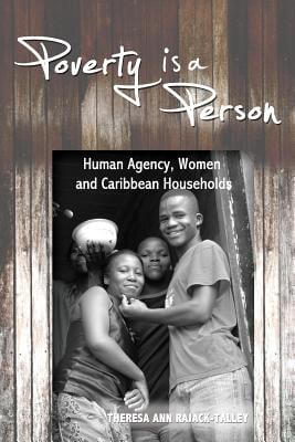 Click for more detail about Poverty is a Person: Human Agency, Women and Caribbean Households by Theresa A. Rajack-Talley