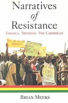 Click for more detail about Narratives of Resistance: Jamaica, Trinidad, the Caribbean by Brian Meeks