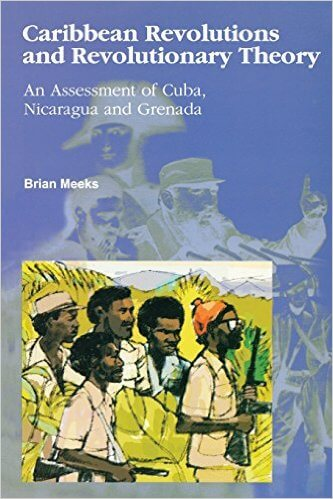 Click for more detail about Caribbean Revolutions and Revolutionary Theory: An Assessment of Cuba, Nicaragua, and Grenada by Brian Meeks