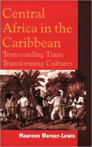 Click for more detail about Central Africa in the Caribbean: Transcending Space, Transforming Culture by Maureen Warner-Lewis