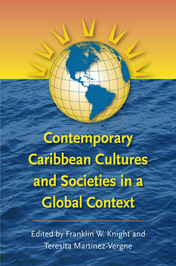 Click for more detail about Contemporary Caribbean Cultures and Societies in a Global Context by Teresita Martinez-Vergne and Franklin W. Knight