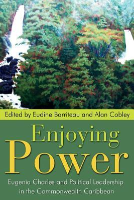 Book Cover Enjoying Power: Eugenia Charles and Political Leadership in the Commonwealth Caribbean by Eudine Barriteau and Alan Cobley