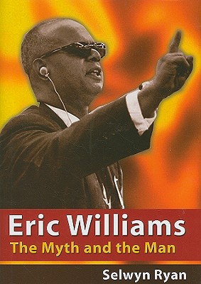 Click for more detail about Eric Williams: The Myth and the Man by Selwyn Ryan