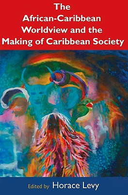 Click for more detail about The African Caribbean Worldview and the Making of Caribbean Society: History, Biology, Culture by Horace Levy